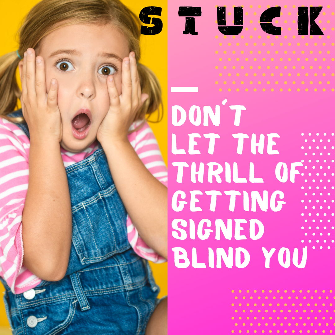 Stuck : Don't let the thrill of getting signed blind you.